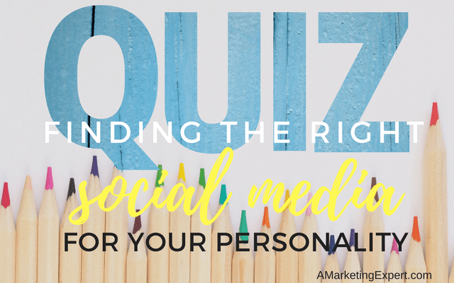 QUIZ: Finding the Right Social Media Strategies for Your Personality | AMarketingExpert.com