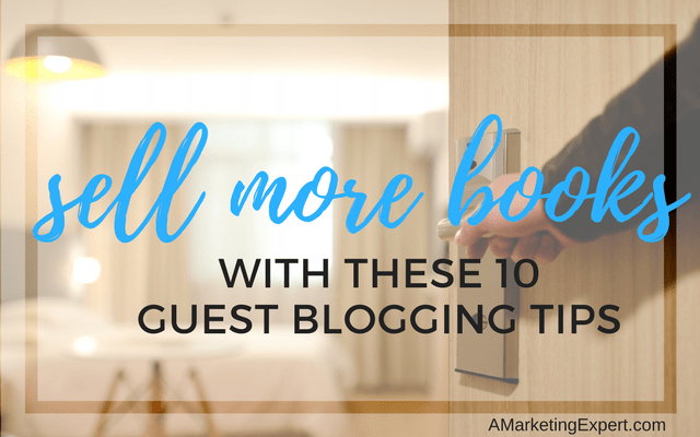 Sell More Books With These 10 Guest Blogging Tips