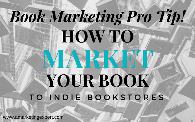 Book Marketing Pro Tip! How to Market Your Book to Indie Bookstores | AMarketingExpert.com