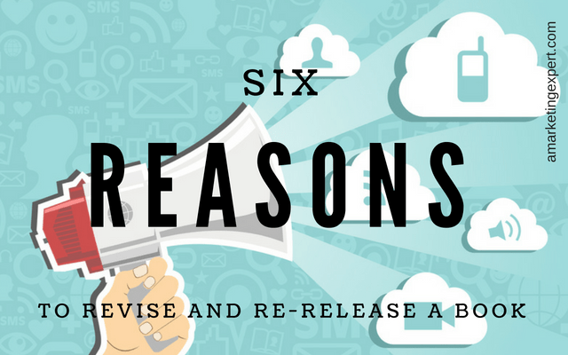 6 Reasons to Revise and Re-Release Your Book   AMarketingExpert.com