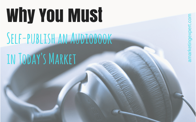 Why You Must Self-publish an Audiobook in Today's Market