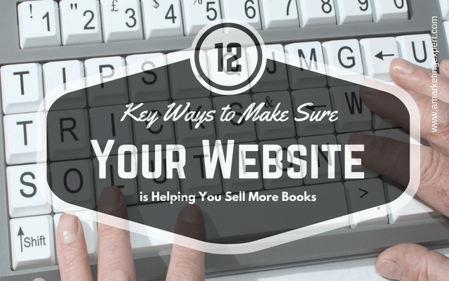 12 Key Ways to Make Sure Your Website Is Helping You Sell More Books | AMarketingExpert.com | Penny Sansevieri | Selling Your Book | Book Marketing