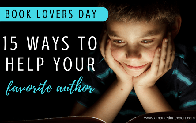 Book Lovers Day: 15 Ways to Help Your Favorite Author   AMarketingExpert.com   Indie authors