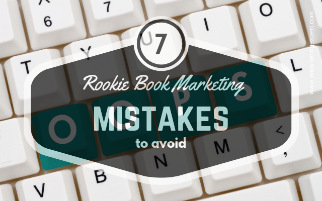 7 Rookie Book Marketing Mistakes to Avoid | AMarketingExpert.com
