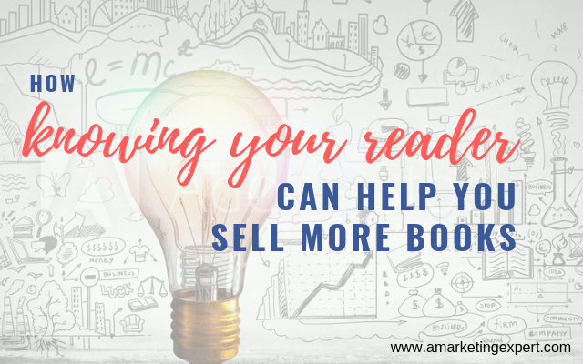 Why knowing your reader may help you sell more books!
