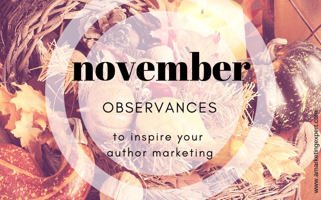 November Observances To Inspire Your Author Marketing | AMarketingExpert.com | content ideas
