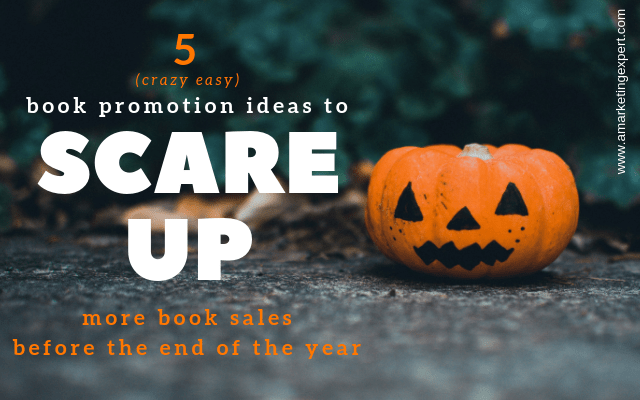 5 crazy easy book promotion ideas to scare up more book sales before the end of the year | AMarketingExpert.com
