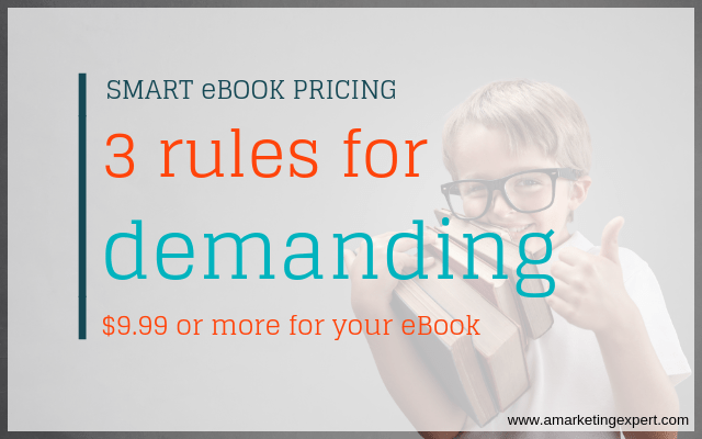 Smart eBook Pricing: 3 Rules for Demanding $9.99 or more for your eBook