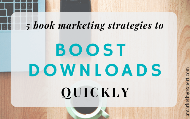 5 Book Marketing Strategies to Boost Downloads Quickly | AMarketingExpert.com