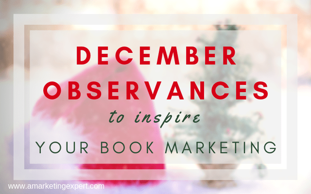 December Observances to Inspire Your Book Marketing | AMarketingExpert.com