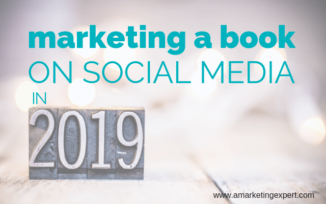 Marketing a Book on Social Media in 2019 | AMarketingExpert.com | book promotion