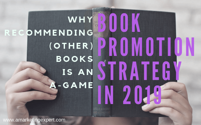 Why Recommending (other) Books is an A-Game Book Promotion Strategy in 2019 | AMarketingExpert.com