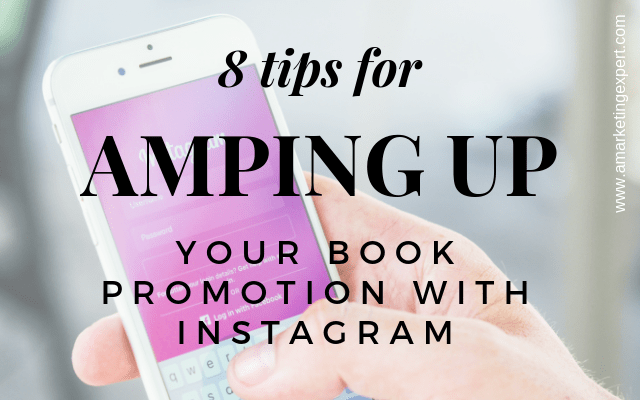 8 Tips for Amping Up Your Book Promotion with Instagram | AMarketingExpert.com