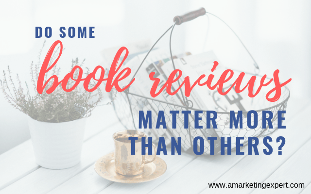 Do Some Book Reviews Matter More than Others? | AMarketingExpert.com