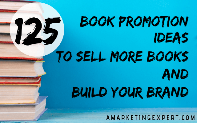 125 Book Promotion Ideas to Sell More Books and Build Your Brand