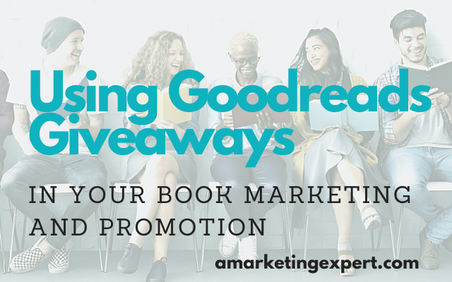 Using Goodreads Giveaways in Your Book Marketing and Promotion