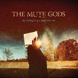 The Mute Gods - Do Nothing Till You Hear From Me (2016)