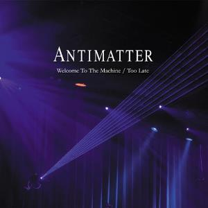 Antimatter - Welcome To The Machine / Too Late (2016)