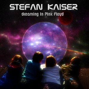 Stefan Kaiser - Dreaming In Pink Floyd (2017)