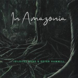 Isildurs Bane & Peter Hammill - In Amazonia (2019)