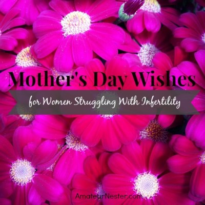 Mother's Day Wishes for Women Struggling With Infertility