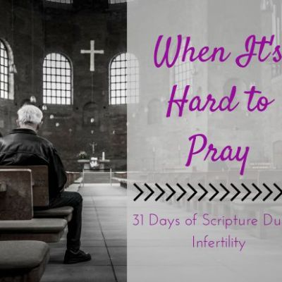 When It's Hard to Pray {31 Days of Scripture During Infertility}