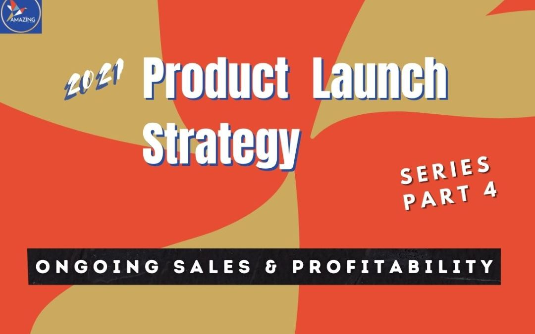 How To Generate Ongoing Sales And Profitability On Amazon