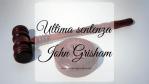 Ultima sentenza, di John Grisham