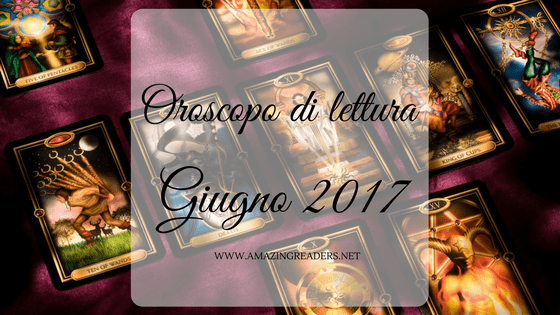 Oroscopo di lettura: Giugno 2017
