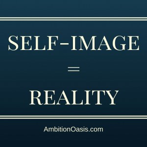 Your Self-image Become Your Reality