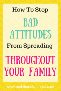 How To Stop Bad Attitudes From Spreading Throughout Your family