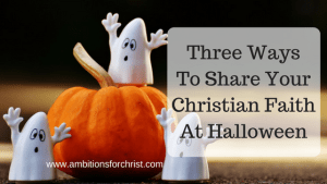 Three Ways To Share Your Christian Faith At Halloween