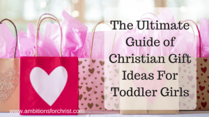 The Ultimate Guide of Christian Gift Ideas For Toddler Girls
