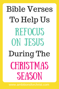 Bible Verses To Help Us Refocus On Jesus During the Christmas Season