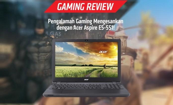 gaming-review-pengalaman-gaming-mengesankan-dengan-acer-aspire-e5-551 (1)