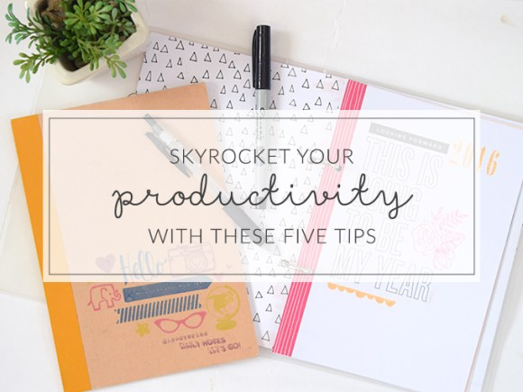 Tired of unproductivity? Skyrocket your productivity with these five tips