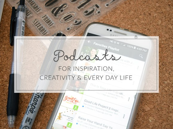 4 must-listen podcasts and other recommendations for inspiration, creativity, and every day life