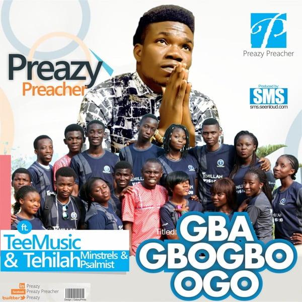 Gba Gbogbo Ogo - Preazy Preacher ft Tee Music & Tehilah Minstrels[www.AmenRadio.net]
