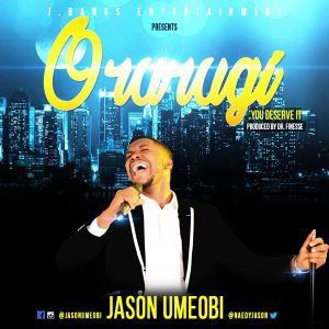 "New Music: ""ORURUGI"" - Jason Umeobi"