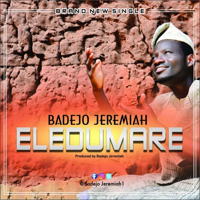 """New Music: """"Eledumare"""" - Badejo Jeremiah"""