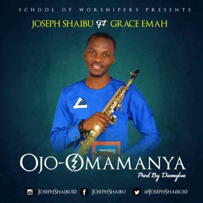 NEW MUSIC: Joseph Shaibu - Ojo Omamanya