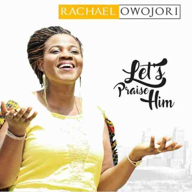 New Music: Rachael Owojori - Let's Praise Him