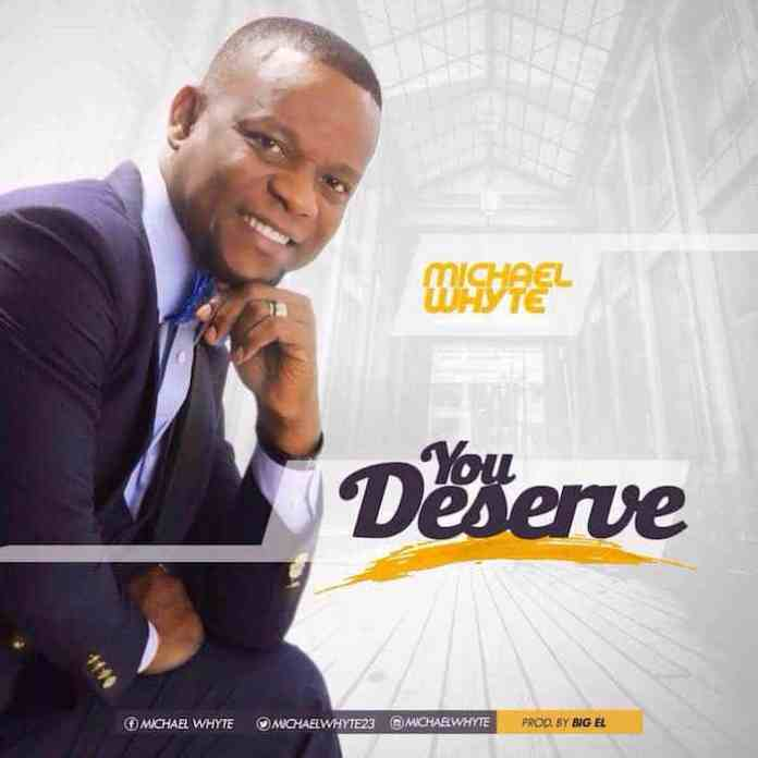 Gospel Music: You Deserve - Michael Whyte | AmenRadio.net