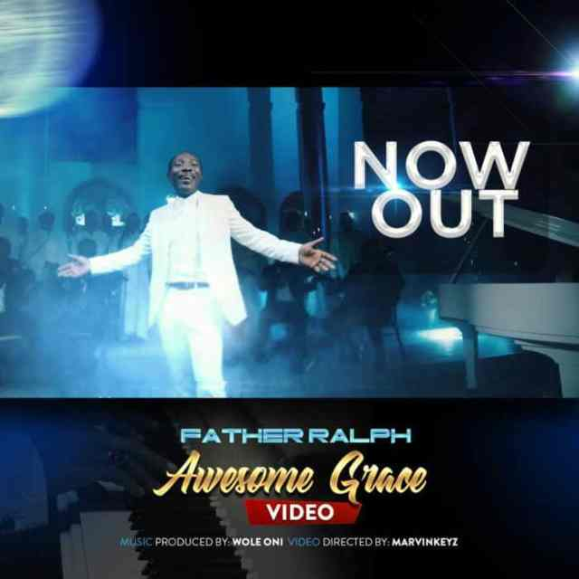 New Music Video: Awesome Grace - Father Ralph
