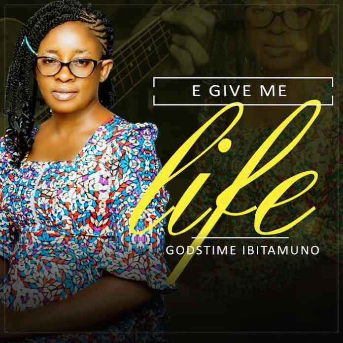 Gospel Music: E give me life - Godstime Ibitamuno | AmenRadio.net