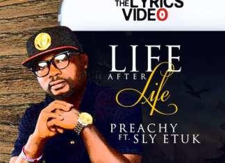 Lyrics Video: Life After Life - Preachy feat. Sly Etuk | AmenRadio.net
