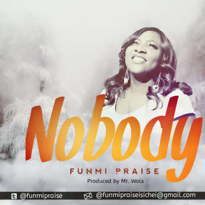 Gospel Music: Nobody - Funmi Praise | AmenRadio.net