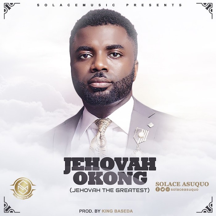 Download Music: Jehovah Okong - Solace Asuquo [Mp3] | AmenRadio