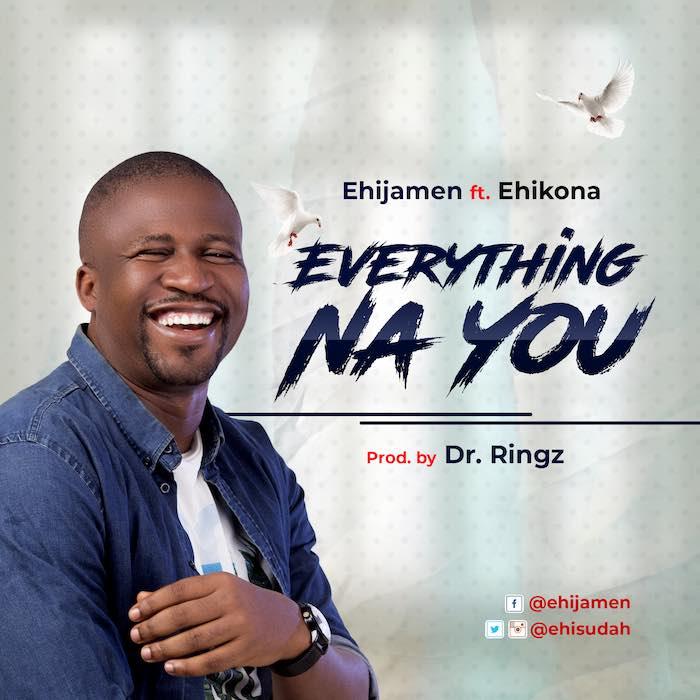 Download New Gospel Music: Everything Na You - Ehijamen feat. Ehikona | AmenRadio.net