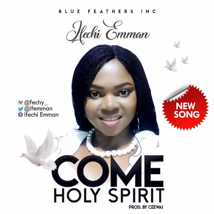 Come Holy Spirit - Ifechi Emman